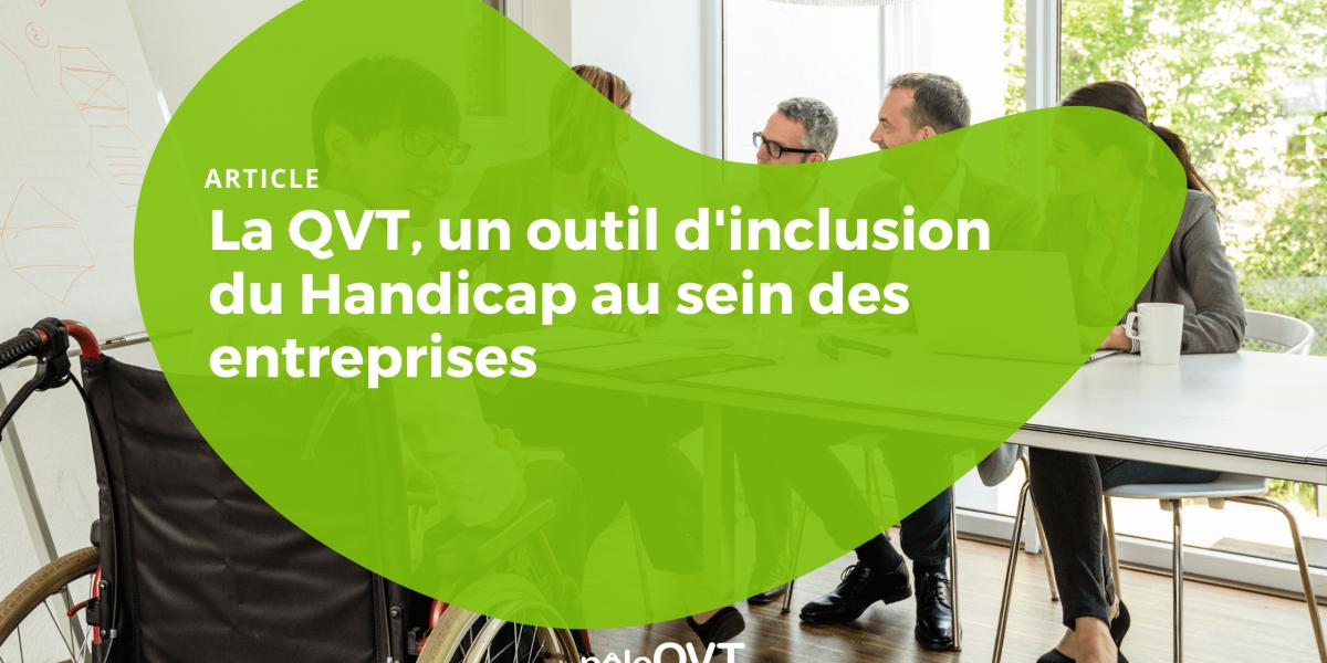La QVT, un outil d'inclusion du Handicap au sein des entreprises